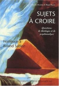Sujets à croire : Questions de théologie et de psychanalyse en hommage à Roland Sublon