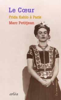 Le Coeur - Frida Kahlo à Paris
