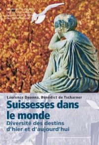 Suissesses Dans le Monde. Diversite des Destins d'Hier et d'Aujourd'Hui.