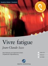 Vivre fatigue: Das Hörbuch zum Sprachen lernen - Ungekürzte Originalfassung. Niveau A2