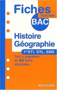 Fiches Bac Foucher : Histoire-Géographie, 1ère STI, STL, SMS