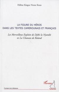 La figure du héros dans les textes camerounais et français : Les Merveilleux Exploits de Djèki la Njambè et La Chanson de Roland