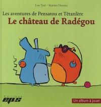 Le Chateau de Radegou : les Aventures de Pensatou et Tetanlere (Album+Livret 64pages)
