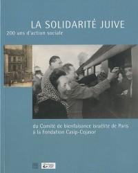 La solidarité juive : 200 ans d'action sociale du Comité de bienfaisance israélite de Paris à la Fondation Casip-Cojasor