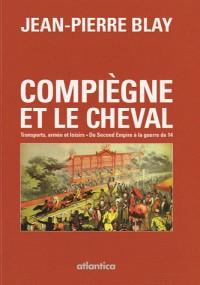 COMPIEGNE et le Cheval - Transports, armée et loisirs-Du Second Empire à la guerre de 14