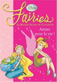 Fairies - Le Monde Secret de Clochette, Tome 5 : Amies pour la vie !