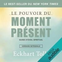 Le pouvoir du moment présent. Guide d'éveil spirituel