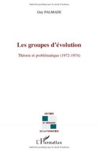 Les groupes d'évolution : Théorie et Problématique (1972-1974)