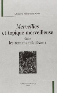 Merveilles et topique merveilleuse dans les romans médiévaux