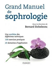 Grand manuel de sophrologie - Une synthèse des différentes techniques, 100 exercices pratiques...: Une synthèse des différentes techniques, 100 exercices pratiques, 20 domaines d application