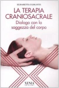La terapia craniosacrale. Dialogo con la saggezza del corpo