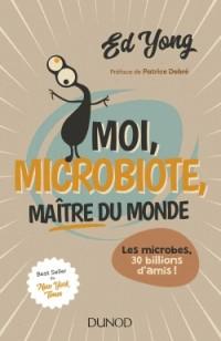 Moi, microbiote, maître du monde - Enquête sur le microcosme: Les microbes, 30 billions d'amis