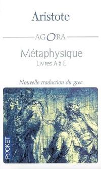 Métaphysique : Livres A à E