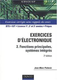 Électronique, tome 2 : Fonctions principales, systèmes intégrés - Exercices corrigés avec rappels de cours