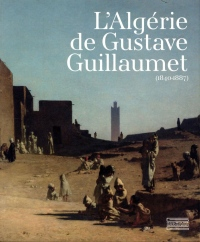 L'Algérie de Gustave Guillaumet (1840-1887)