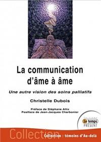 La communication d'âme à âme - Une autre vision des soins palliatifs