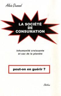 La société de consumation, peut-on en guérir? : Inhumanité croissante et sac de la planète