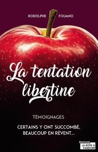 La tentation libertine - Certains y ont succombé, beaucoup en rêvent