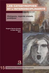 Les catastrophes et l'interdisciplinarité: Dialogues, regards croisés, pratiques