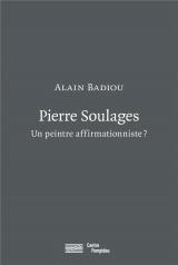 Pierre Soulages : Un peintre affirmationniste ? [Poche]