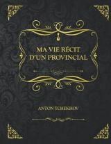 Ma vie: Edition Collector - Récit d'un provincial Anton Tchekhov