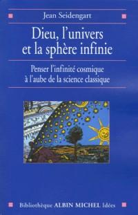 Dieu, l'univers et la sphère infinie : Penser l'infinité cosmique à l'aube de la science classique