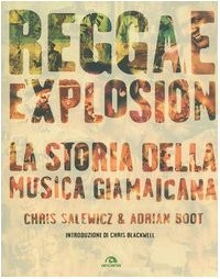 Reggae explosion. La storia della musica giamaicana