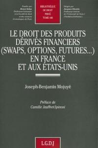 Le droit des produits dérivés financiers (swaps, options, futures...) en France et aux Etats-Unis