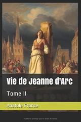 Vie de Jeanne d'Arc: Tome II