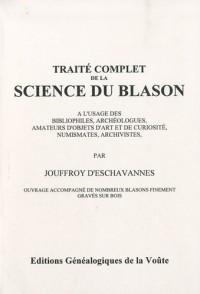 Traité complet de la science du blason : A l'usage des bibliophiles, archéologues, amateurs d'objets d'art et de curiosité, numismates, archivistes