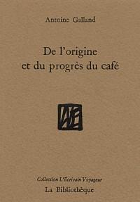 De l'origine et du progrès du café