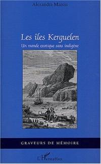 Les îles Kerguelen : Un monde exotique sans indigène