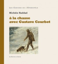 à la chasse avec Gustave Courbet