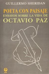 Poeta con paisaje / Poet with Landscape: Ensayos Sobre La Vida De Octavio Paz