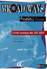 Broad Ways Anglais Term. : Livret nouveau Bac STG 2007