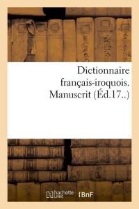 Dict Français Iroquois Manuscrit  ed  17e
