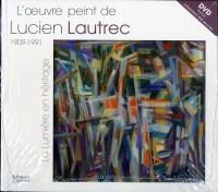L'oeuvre peint de Lucien Lautrec : 1909-1991 La lumière en héritage (1DVD)