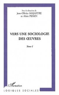 Vers une sociologie des oeuvres tome 1