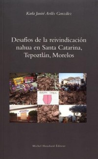 Desafios de la reivindicacion nahua en Santa Catarina, Tepoztlan, Morelos
