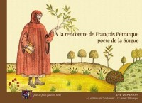 A la rencontre de François petrarque, poete de la sorgue