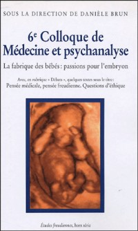 6e Colloque de Médecine et Psychanalyse : La fabrique des bébés : passions pour l'embryon