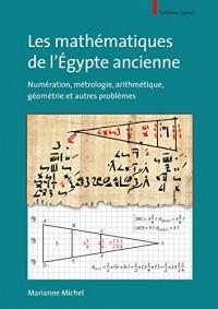 Les mathématiques de l'Égypte ancienne : Numération, métrologie, arithmétique, géometrie et autres problèmes