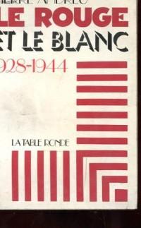 Le Rouge et le Blanc : 1928-1944