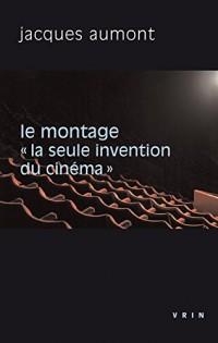 Le montage. « La seule invention du cinéma »