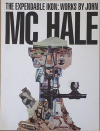 The Expendable ikon: Works by John Mc Hale : May 12-July 8, 1984, Albright-Knox Art Gallery, Buffalo, New York