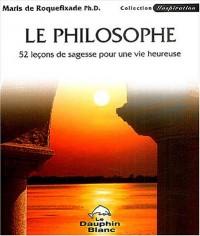 Le philosophe : 52 leçons de sagesse pour une vie heureuse