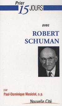 Prier 15 jours avec Robert Schuman