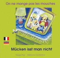 On ne mange pas les mouches : Edition bilingue français-allemand