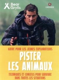 Pister les animaux: Guide pour les jeunes explorateurs. Techniques et conseils pour survivre dans toutes les situations
