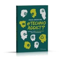 #Techno Addict ? - Comment vivre intelligemment avec un smartphone